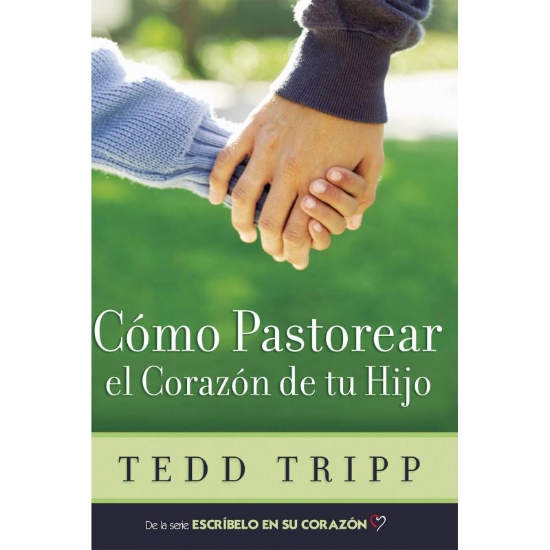 Como Pastorear el Corazón de tu Hijo